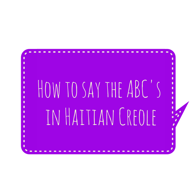 how to say the abc's in haitian creole, speak creole, teach kids creole, french, phonics, listen to creole words and letters
